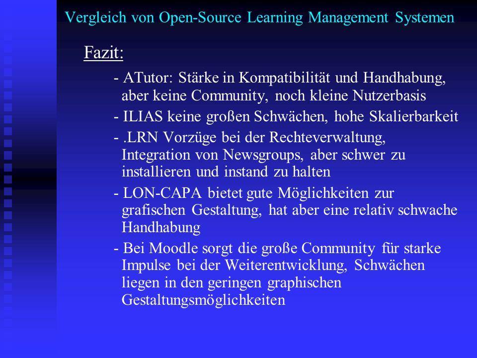 Vergleich von Open-Source Learning Management Systemen Fazit: - ATutor: Stärke in Kompatibilität und Handhabung, aber keine Community, noch kleine Nut