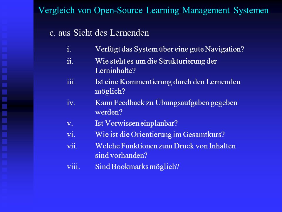 Vergleich von Open-Source Learning Management Systemen c. aus Sicht des Lernenden i. Verfügt das System über eine gute Navigation? ii. Wie steht es um