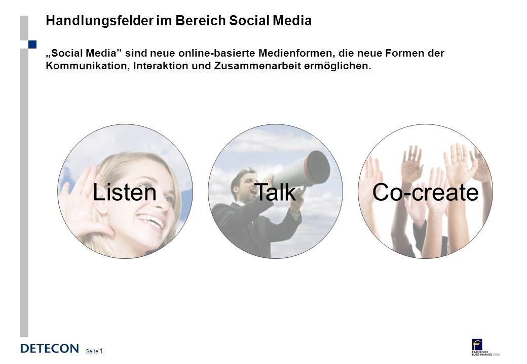 Seite 1 Handlungsfelder im Bereich Social Media Talk Listen Co-create Social Media sind neue online-basierte Medienformen, die neue Formen der Kommunikation, Interaktion und Zusammenarbeit ermöglichen.