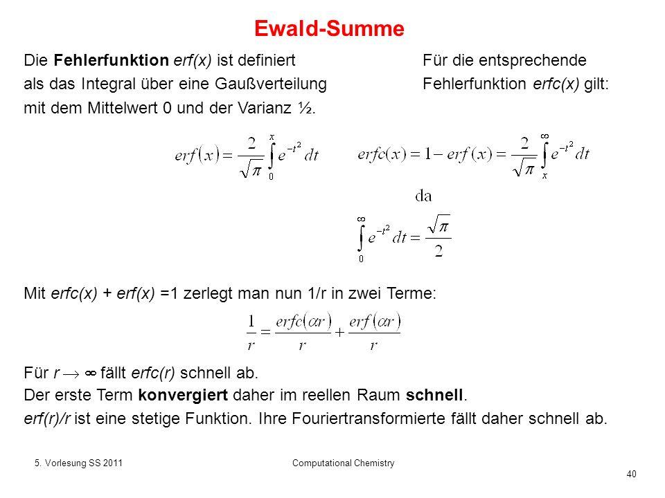40 5. Vorlesung SS 2011Computational Chemistry Die Fehlerfunktion erf(x) ist definiertFür die entsprechende als das Integral über eine Gaußverteilung