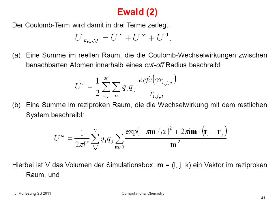 41 5. Vorlesung SS 2011Computational Chemistry Der Coulomb-Term wird damit in drei Terme zerlegt: (a)Eine Summe im reellen Raum, die die Coulomb-Wechs