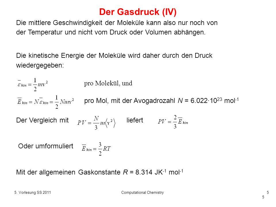 5 5. Vorlesung SS 2011Computational Chemistry5 Die mittlere Geschwindigkeit der Moleküle kann also nur noch von der Temperatur und nicht vom Druck ode
