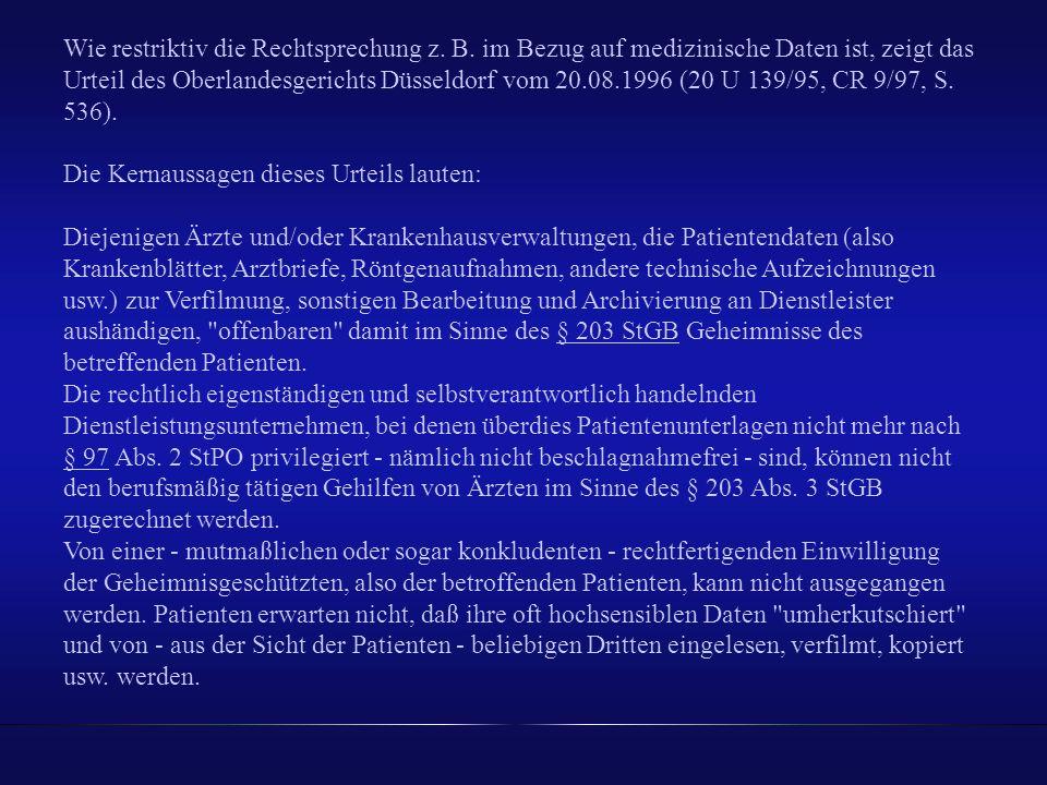 Wie restriktiv die Rechtsprechung z. B. im Bezug auf medizinische Daten ist, zeigt das Urteil des Oberlandesgerichts Düsseldorf vom 20.08.1996 (20 U 1