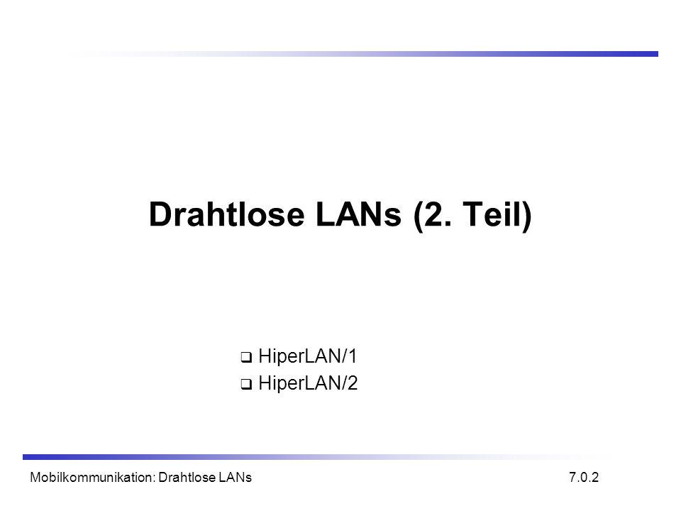 Mobilkommunikation: Drahtlose LANs Drahtlose LANs (2. Teil) 7.0.2 HiperLAN/1 HiperLAN/2