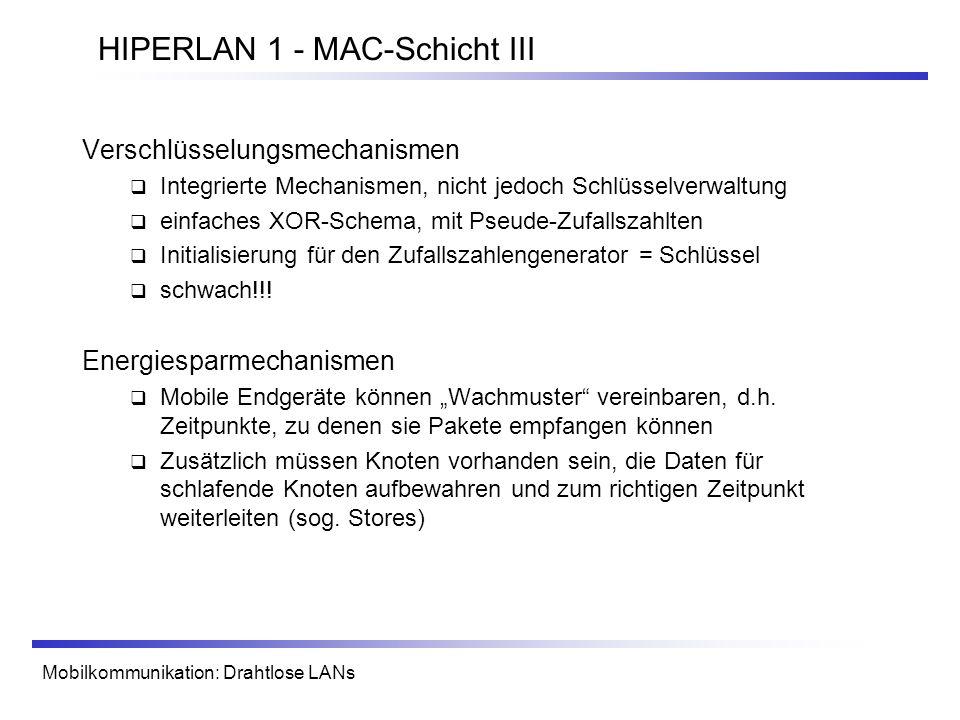 Mobilkommunikation: Drahtlose LANs HIPERLAN 1 - MAC-Schicht III Verschlüsselungsmechanismen Integrierte Mechanismen, nicht jedoch Schlüsselverwaltung