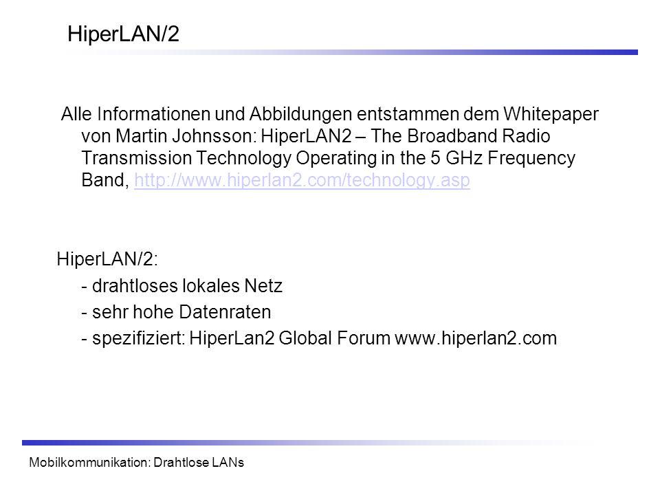 Mobilkommunikation: Drahtlose LANs HiperLAN/2 Alle Informationen und Abbildungen entstammen dem Whitepaper von Martin Johnsson: HiperLAN2 – The Broadb