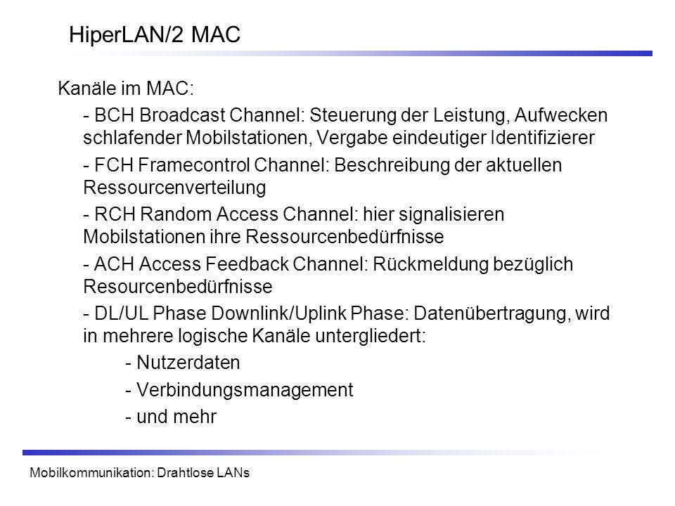 Mobilkommunikation: Drahtlose LANs HiperLAN/2 MAC Kanäle im MAC: - BCH Broadcast Channel: Steuerung der Leistung, Aufwecken schlafender Mobilstationen