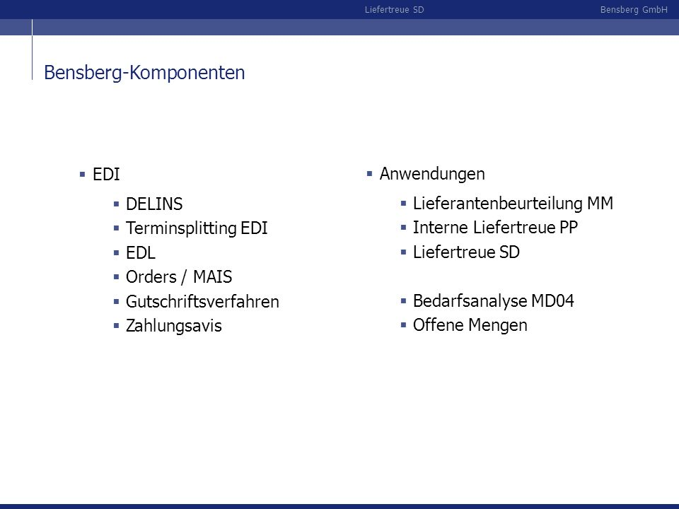 Bensberg GmbHLiefertreue SD Bensberg-Komponenten EDI DELINS Terminsplitting EDI EDL Orders / MAIS Gutschriftsverfahren Zahlungsavis Anwendungen Liefer
