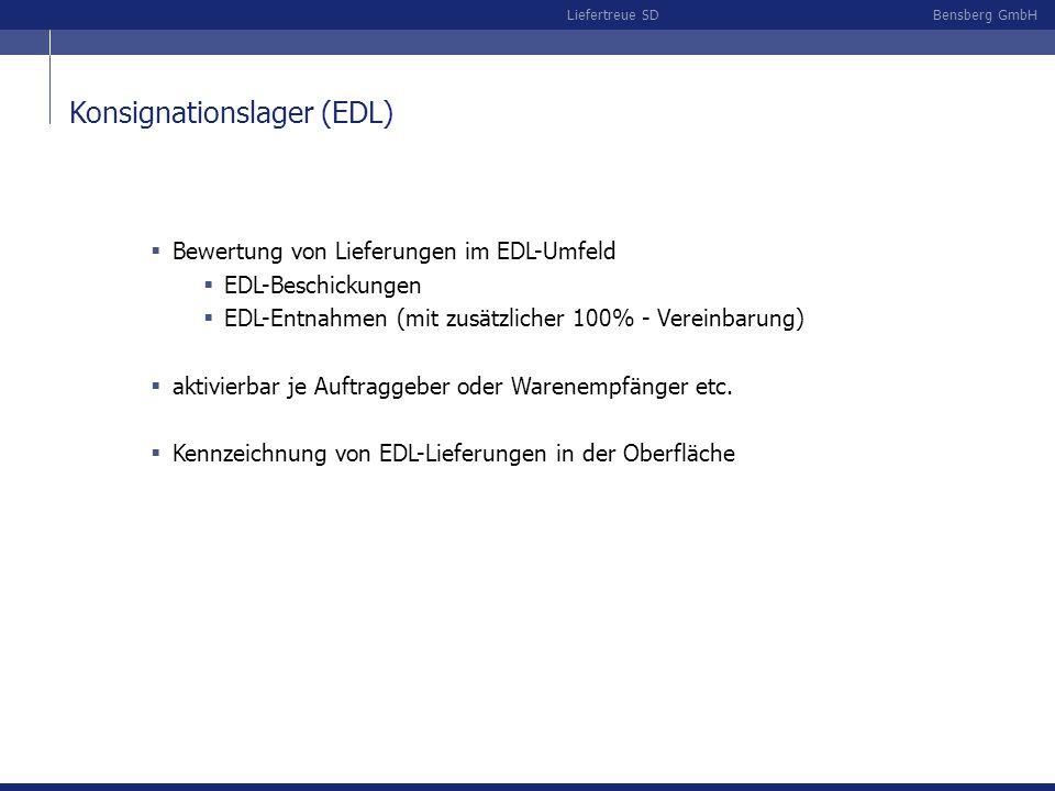 Bensberg GmbHLiefertreue SD Konsignationslager (EDL) Bewertung von Lieferungen im EDL-Umfeld EDL-Beschickungen EDL-Entnahmen (mit zusätzlicher 100% - Vereinbarung) aktivierbar je Auftraggeber oder Warenempfänger etc.