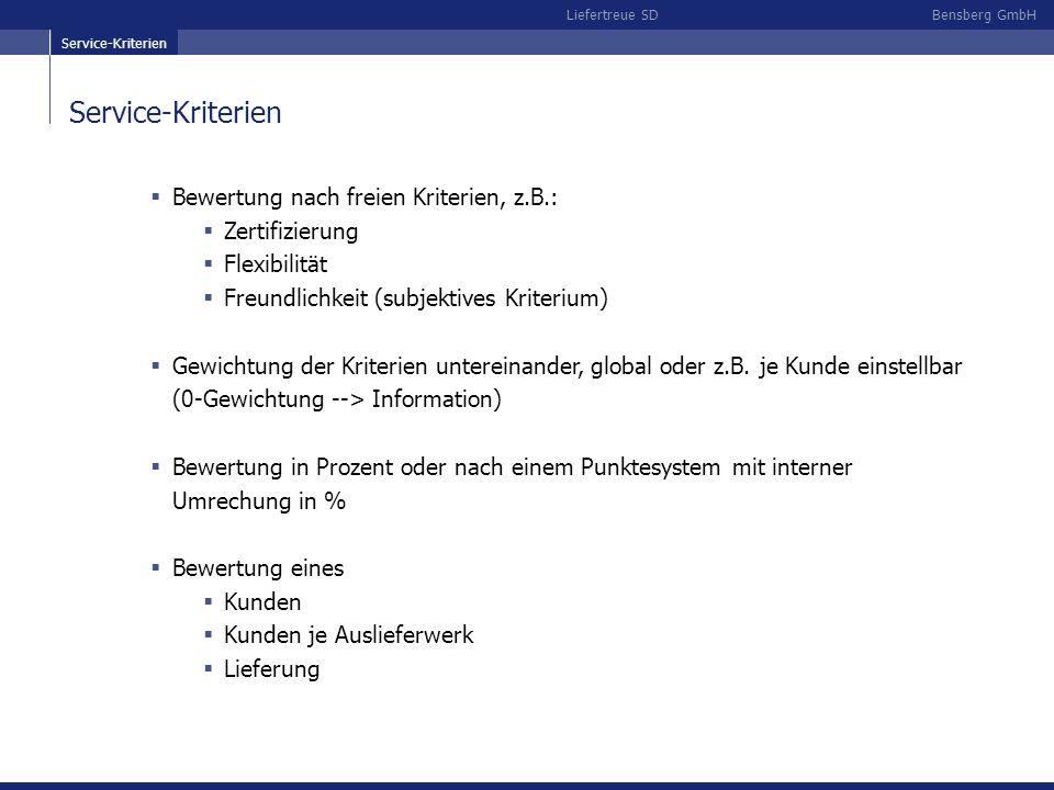 Bensberg GmbHLiefertreue SD Service-Kriterien Bewertung nach freien Kriterien, z.B.: Zertifizierung Flexibilität Freundlichkeit (subjektives Kriterium) Gewichtung der Kriterien untereinander, global oder z.B.