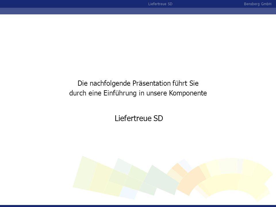 Bensberg GmbHLiefertreue SD Die nachfolgende Präsentation führt Sie durch eine Einführung in unsere Komponente
