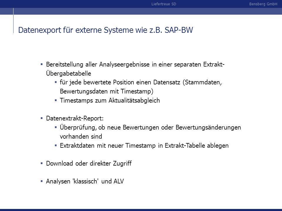Bensberg GmbHLiefertreue SD Datenexport für externe Systeme wie z.B. SAP-BW Bereitstellung aller Analyseergebnisse in einer separaten Extrakt- Übergab