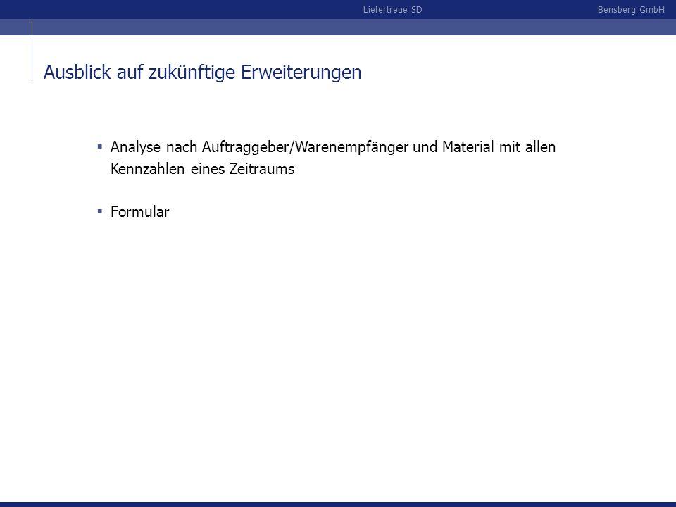 Bensberg GmbHLiefertreue SD Ausblick auf zukünftige Erweiterungen Analyse nach Auftraggeber/Warenempfänger und Material mit allen Kennzahlen eines Zeitraums Formular