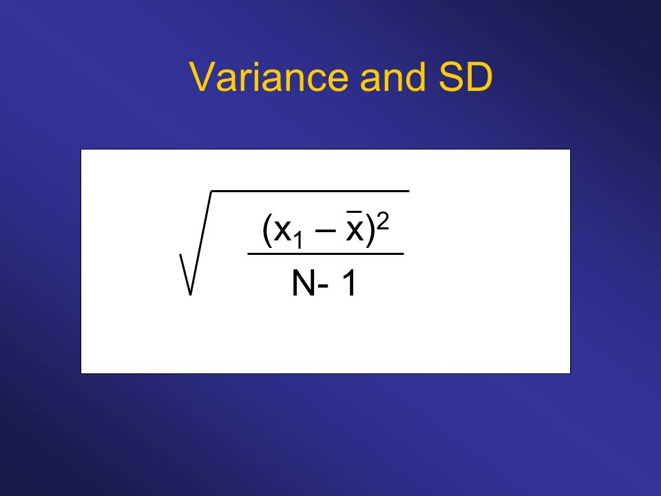 Variance and SD (x 1 – x) 2 N- 1