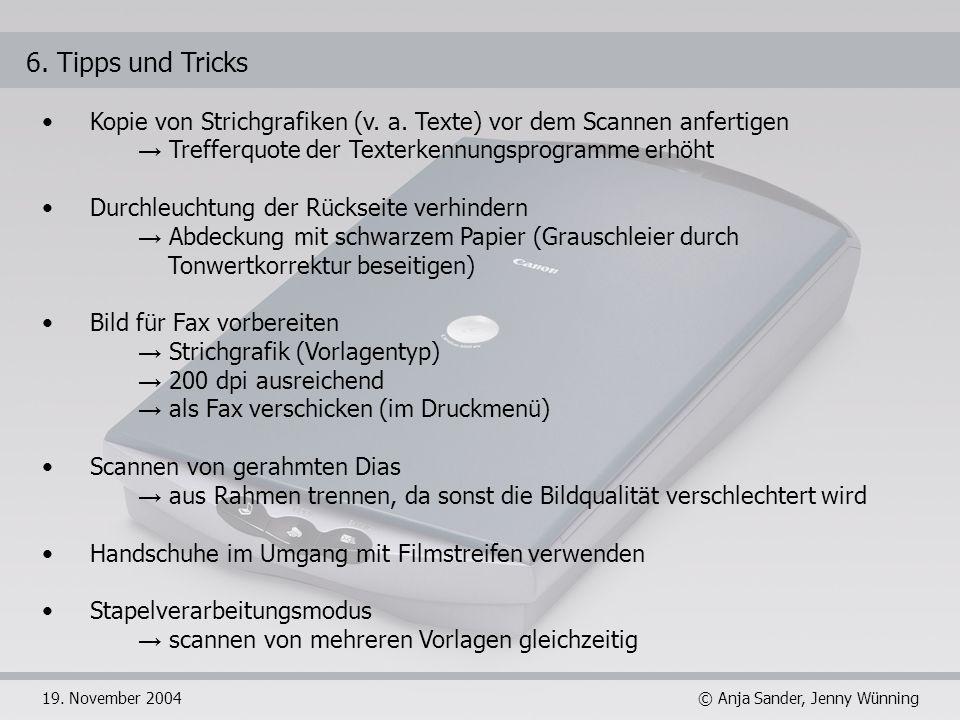 © Anja Sander, Jenny Wünning19. November 2004 6. Tipps und Tricks Kopie von Strichgrafiken (v. a. Texte) vor dem Scannen anfertigen Trefferquote der T