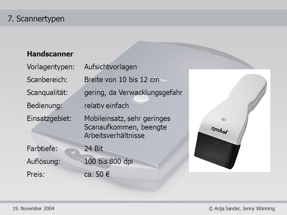 © Anja Sander, Jenny Wünning19. November 2004 Handscanner Vorlagentypen: Aufsichtvorlagen Scanbereich: Breite von 10 bis 12 cm Scanqualität: gering, d