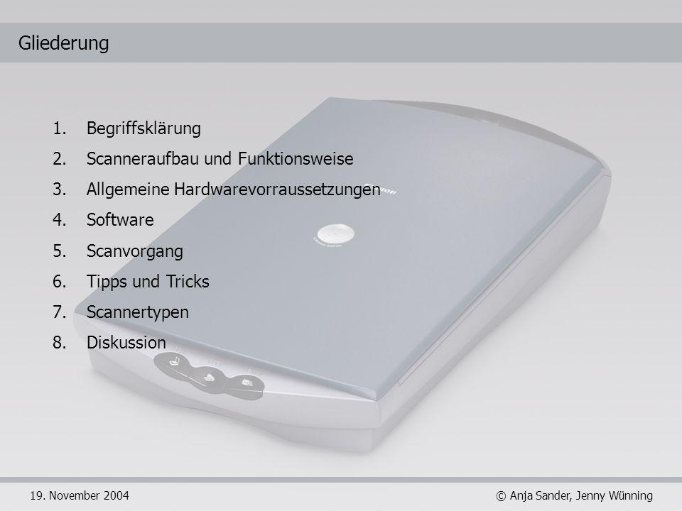 © Anja Sander, Jenny Wünning19. November 2004 Gliederung 1.Begriffsklärung 2.Scanneraufbau und Funktionsweise 3.Allgemeine Hardwarevorraussetzungen 4.