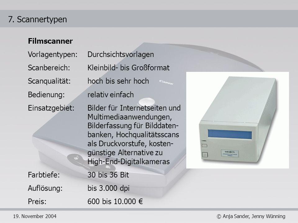 © Anja Sander, Jenny Wünning19. November 2004 7. Scannertypen Filmscanner Vorlagentypen: Durchsichtsvorlagen Scanbereich: Kleinbild- bis Großformat Sc