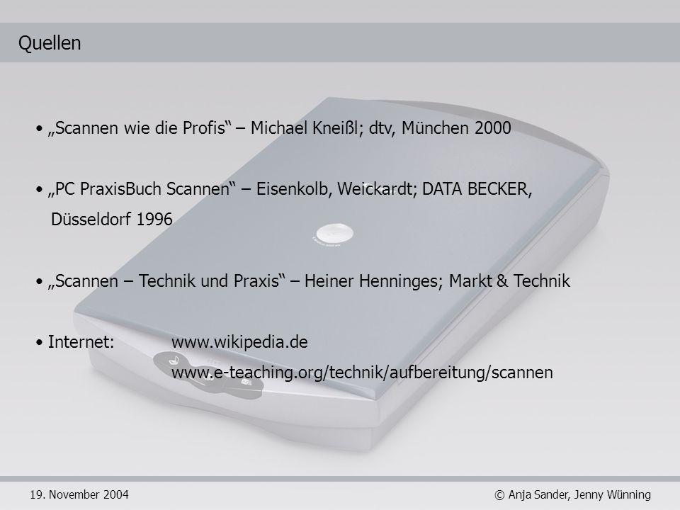 © Anja Sander, Jenny Wünning19. November 2004 Quellen Scannen wie die Profis – Michael Kneißl; dtv, München 2000 PC PraxisBuch Scannen – Eisenkolb, We