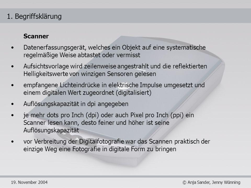 © Anja Sander, Jenny Wünning19. November 2004 Scanner Datenerfassungsgerät, welches ein Objekt auf eine systematische regelmäßige Weise abtastet oder