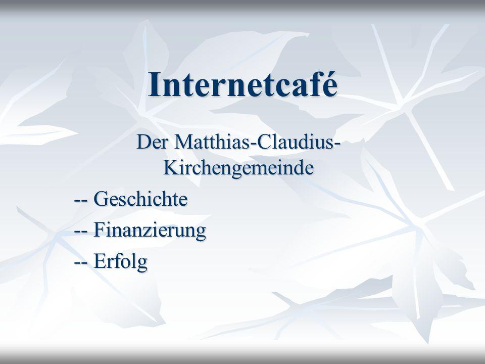 Internetcafé Der Matthias-Claudius- Kirchengemeinde -- Geschichte -- Finanzierung -- Erfolg