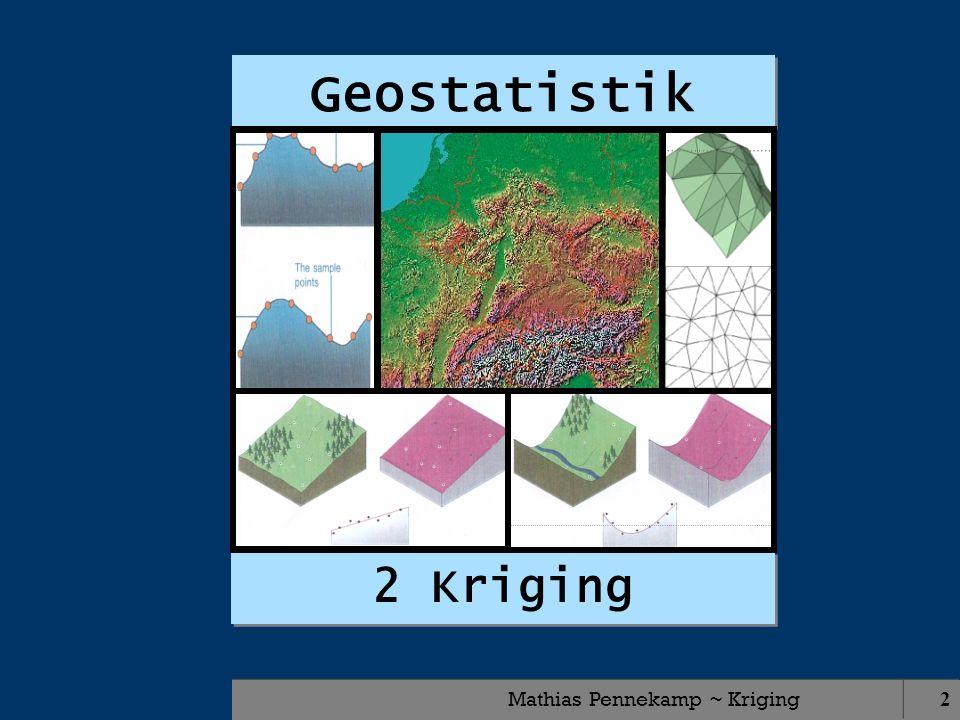 Mathias Pennekamp ~ Kriging13 Definition: (d) = ½ { z(P) – z(P+d) } ² (d)...