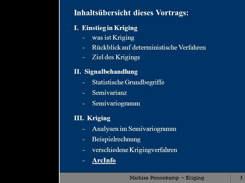 Mathias Pennekamp ~ Kriging3 I. Einstieg in Kriging -was ist Kriging -Rückblick auf deterministische Verfahren -Ziel des Krigings II. Signalbehandlung