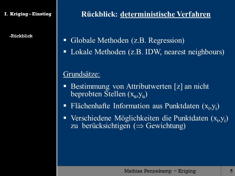 Mathias Pennekamp ~ Kriging5 Rückblick: deterministische Verfahren Globale Methoden (z.B. Regression) Lokale Methoden (z.B. IDW, nearest neighbours) G