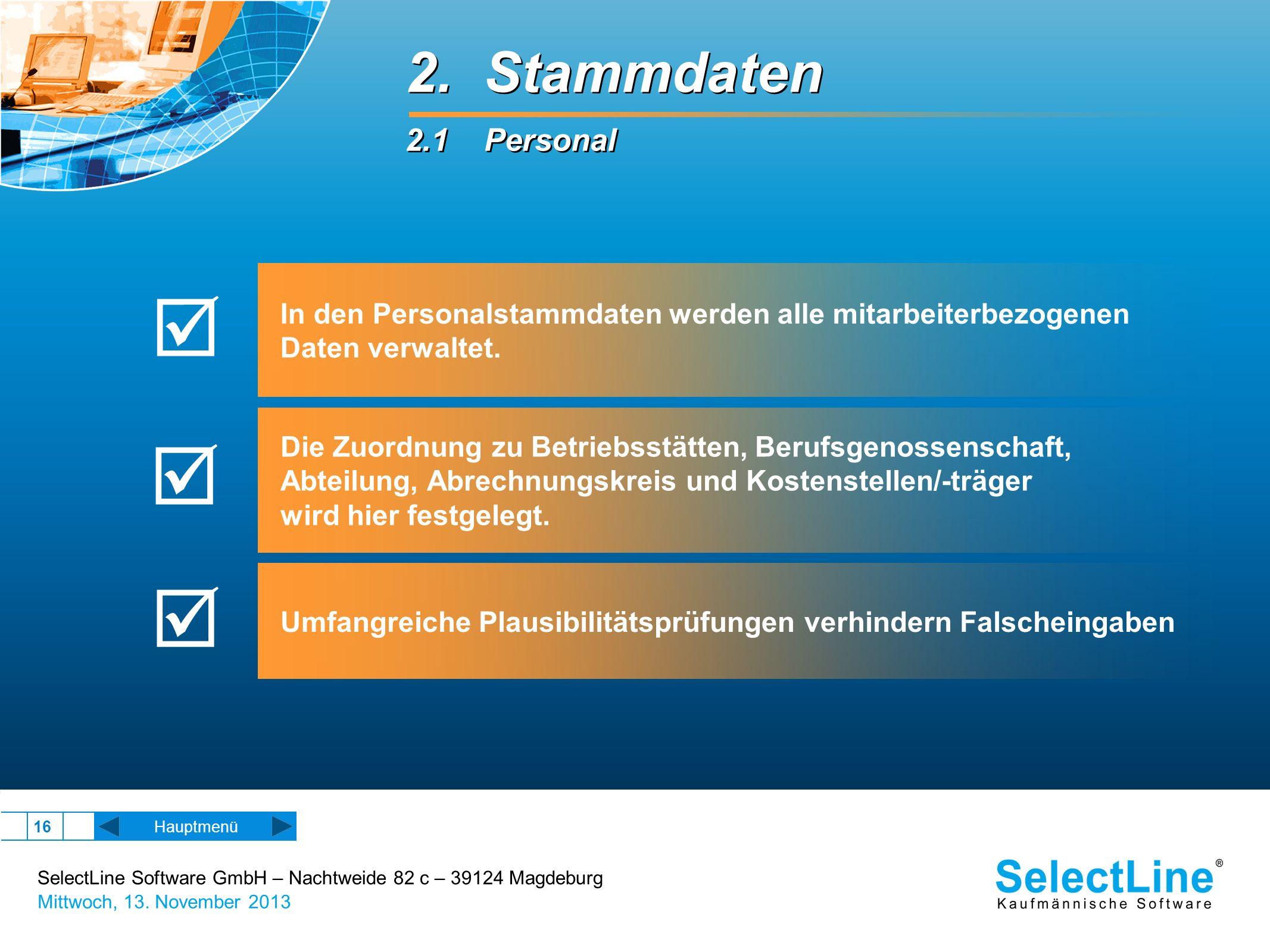 SelectLine Software GmbH – Nachtweide 82 c – 39124 Magdeburg Mittwoch, 13. November 2013 16 2. Stammdaten 2.1 Personal 2. Stammdaten 2.1 Personal Haup