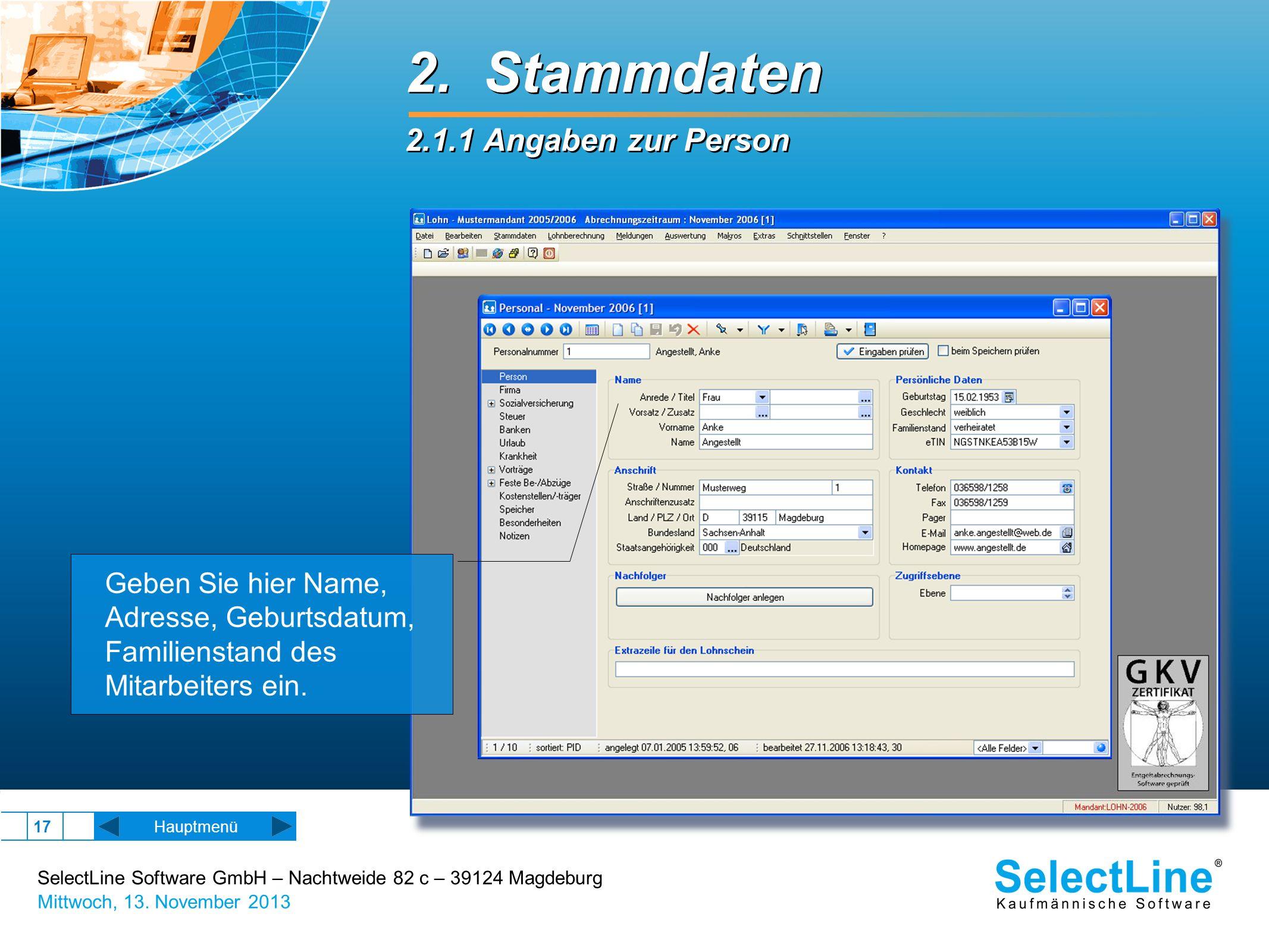 SelectLine Software GmbH – Nachtweide 82 c – 39124 Magdeburg Mittwoch, 13. November 2013 17 2. Stammdaten 2.1.1 Angaben zur Person 2. Stammdaten 2.1.1