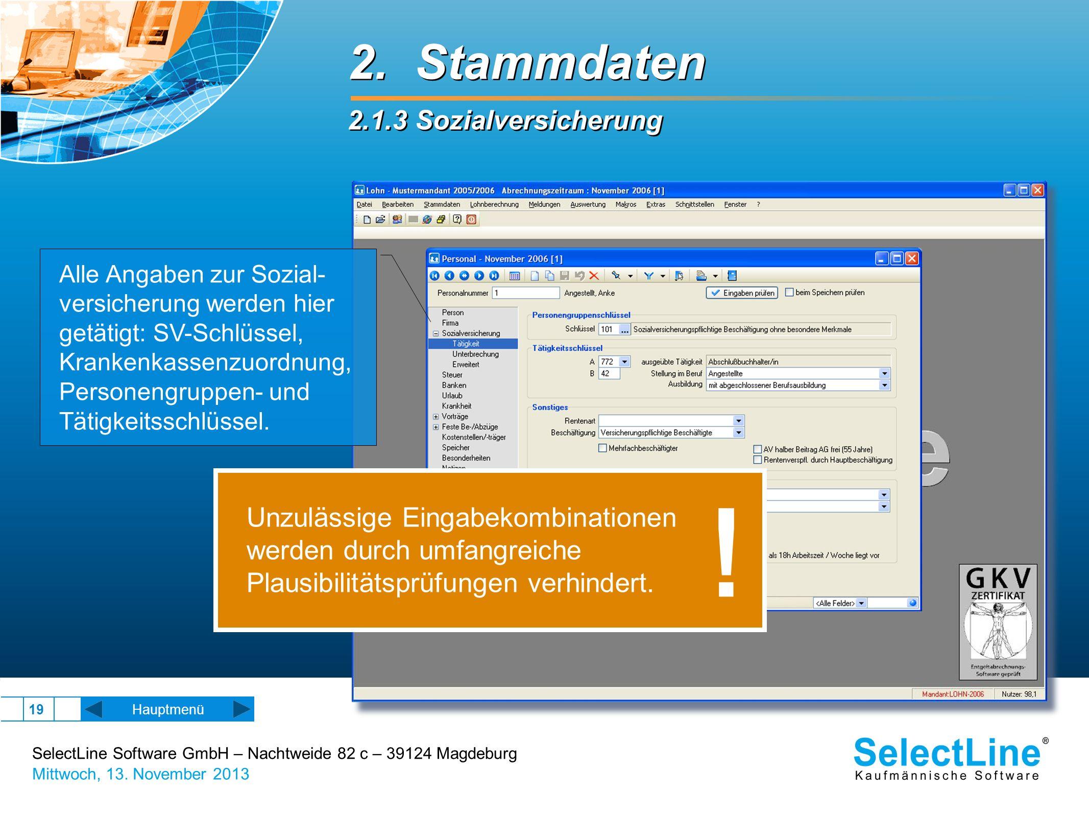 SelectLine Software GmbH – Nachtweide 82 c – 39124 Magdeburg Mittwoch, 13. November 2013 19 2. Stammdaten 2.1.3 Sozialversicherung 2. Stammdaten 2.1.3