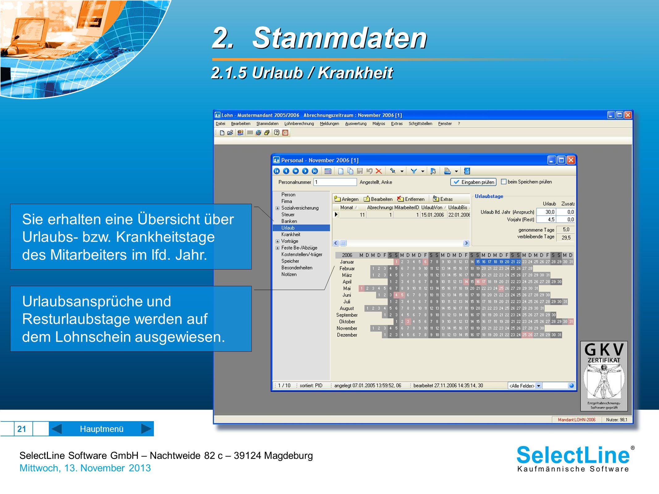 SelectLine Software GmbH – Nachtweide 82 c – 39124 Magdeburg Mittwoch, 13. November 2013 21 2. Stammdaten 2.1.5 Urlaub / Krankheit 2. Stammdaten 2.1.5