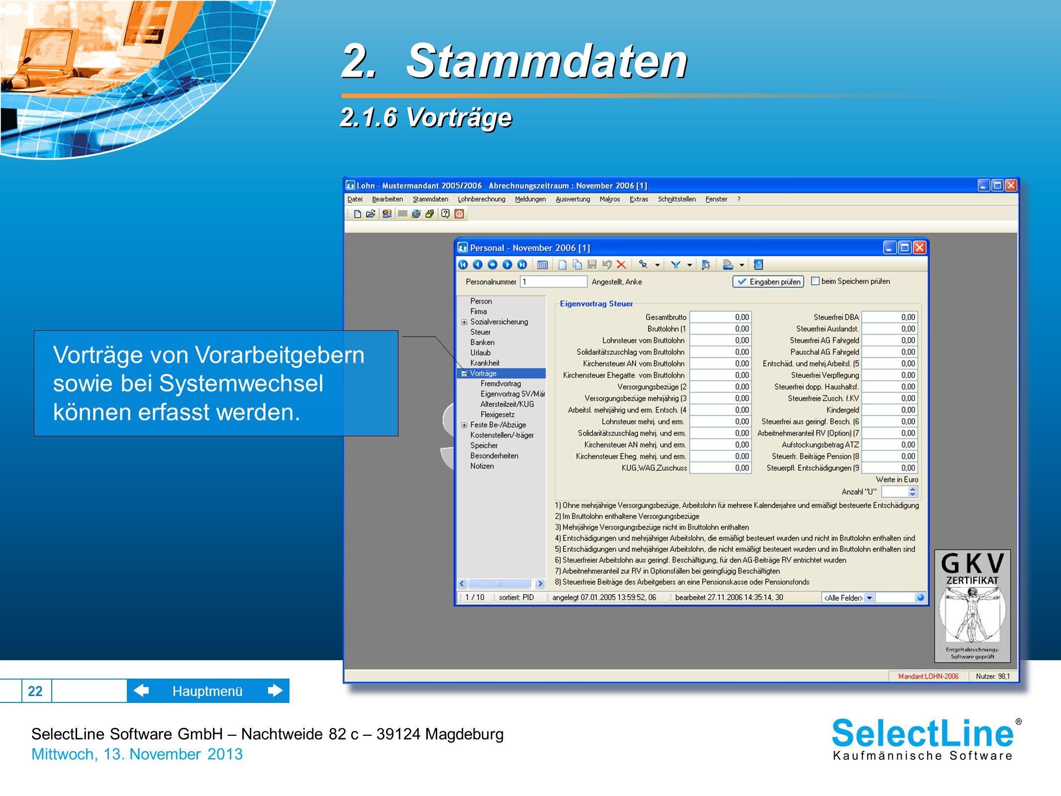 SelectLine Software GmbH – Nachtweide 82 c – 39124 Magdeburg Mittwoch, 13. November 2013 22 2. Stammdaten 2.1.6 Vorträge 2. Stammdaten 2.1.6 Vorträge