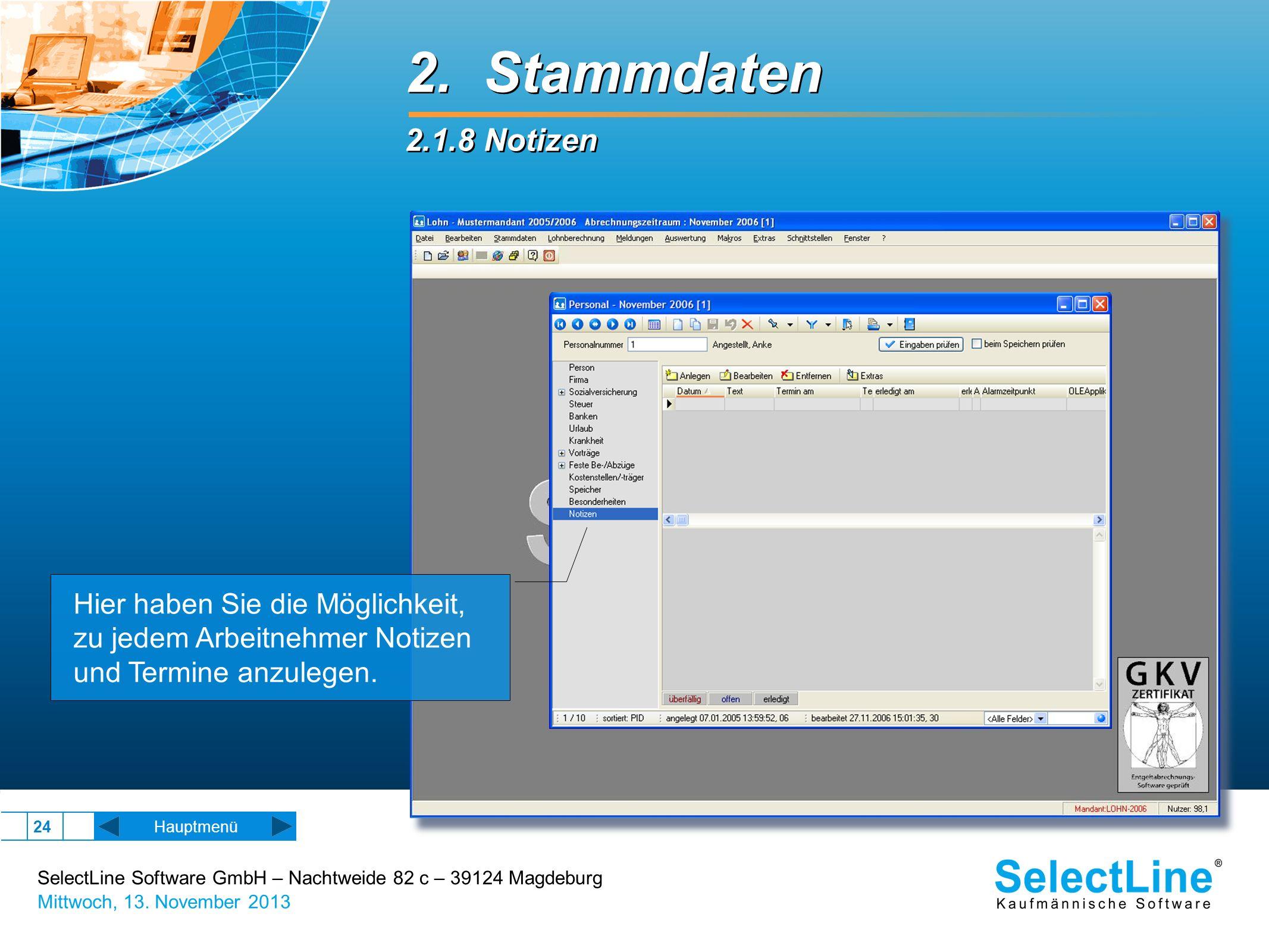 SelectLine Software GmbH – Nachtweide 82 c – 39124 Magdeburg Mittwoch, 13. November 2013 24 2. Stammdaten 2.1.8 Notizen 2. Stammdaten 2.1.8 Notizen Ha
