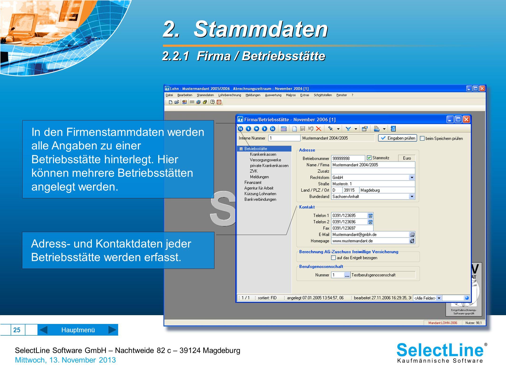 SelectLine Software GmbH – Nachtweide 82 c – 39124 Magdeburg Mittwoch, 13. November 2013 25 2. Stammdaten 2.2.1 Firma / Betriebsstätte 2. Stammdaten 2