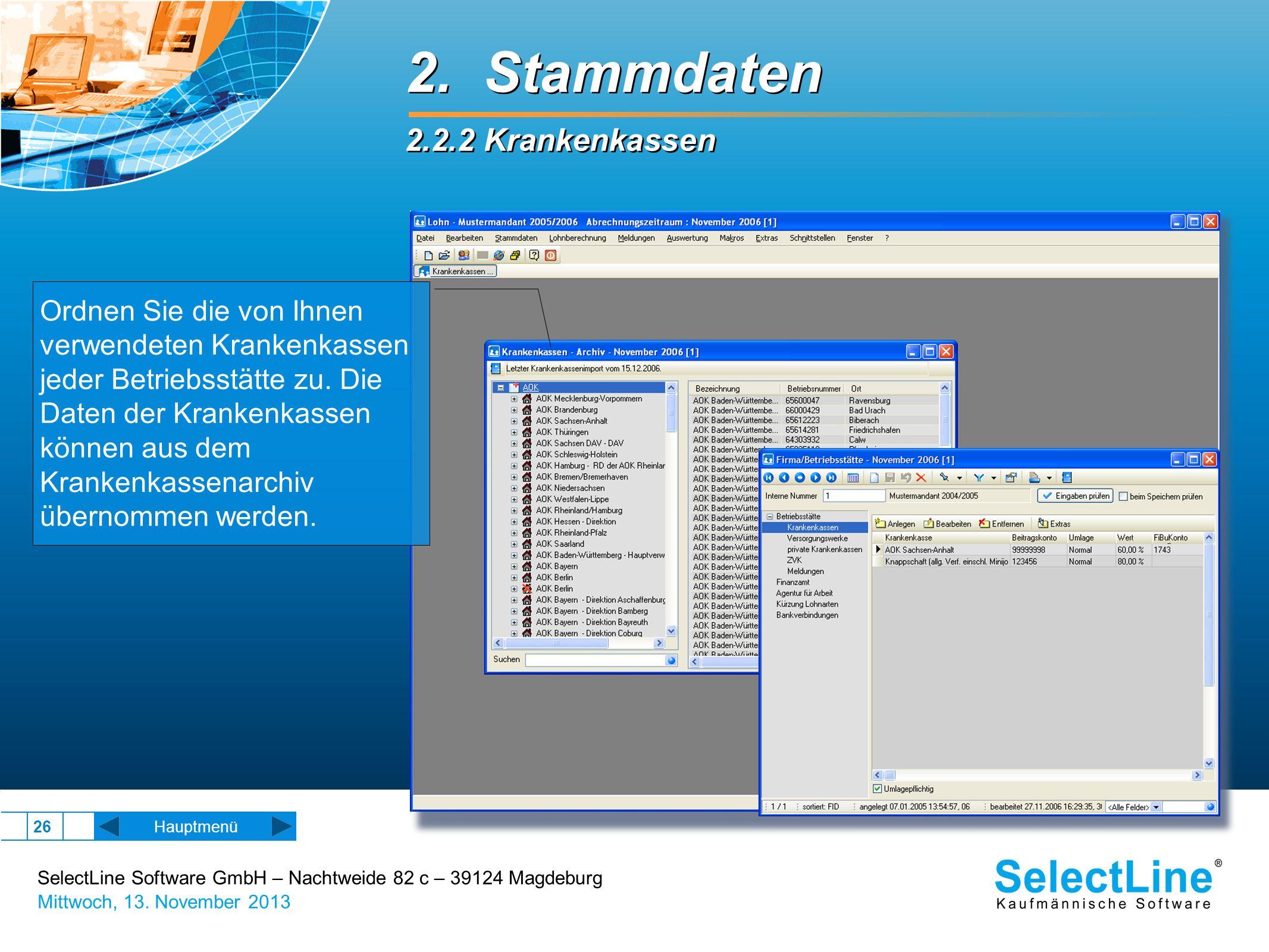 SelectLine Software GmbH – Nachtweide 82 c – 39124 Magdeburg Mittwoch, 13. November 2013 26 2. Stammdaten 2.2.2 Krankenkassen 2. Stammdaten 2.2.2 Kran
