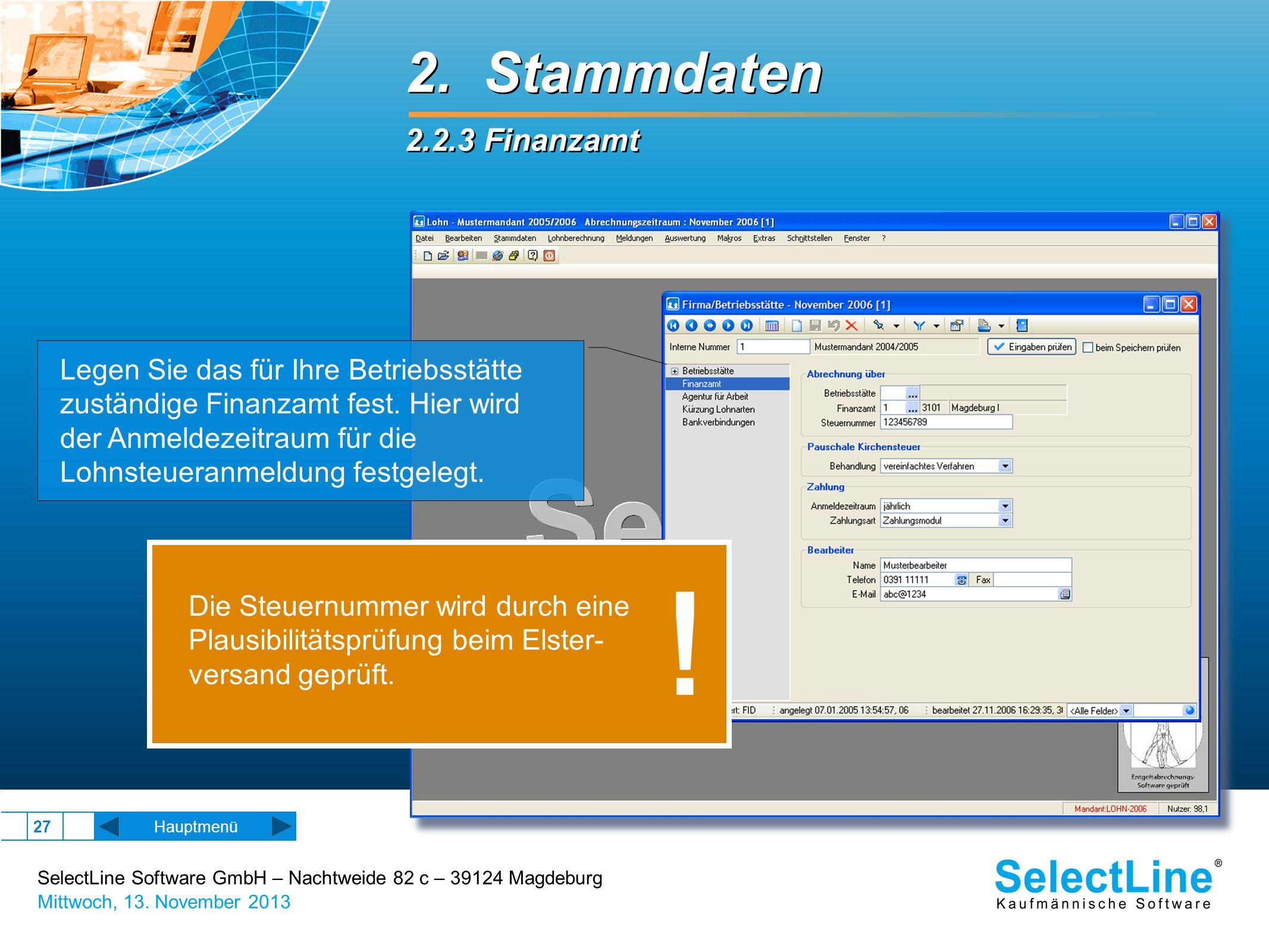 SelectLine Software GmbH – Nachtweide 82 c – 39124 Magdeburg Mittwoch, 13. November 2013 27 2. Stammdaten 2.2.3 Finanzamt 2. Stammdaten 2.2.3 Finanzam