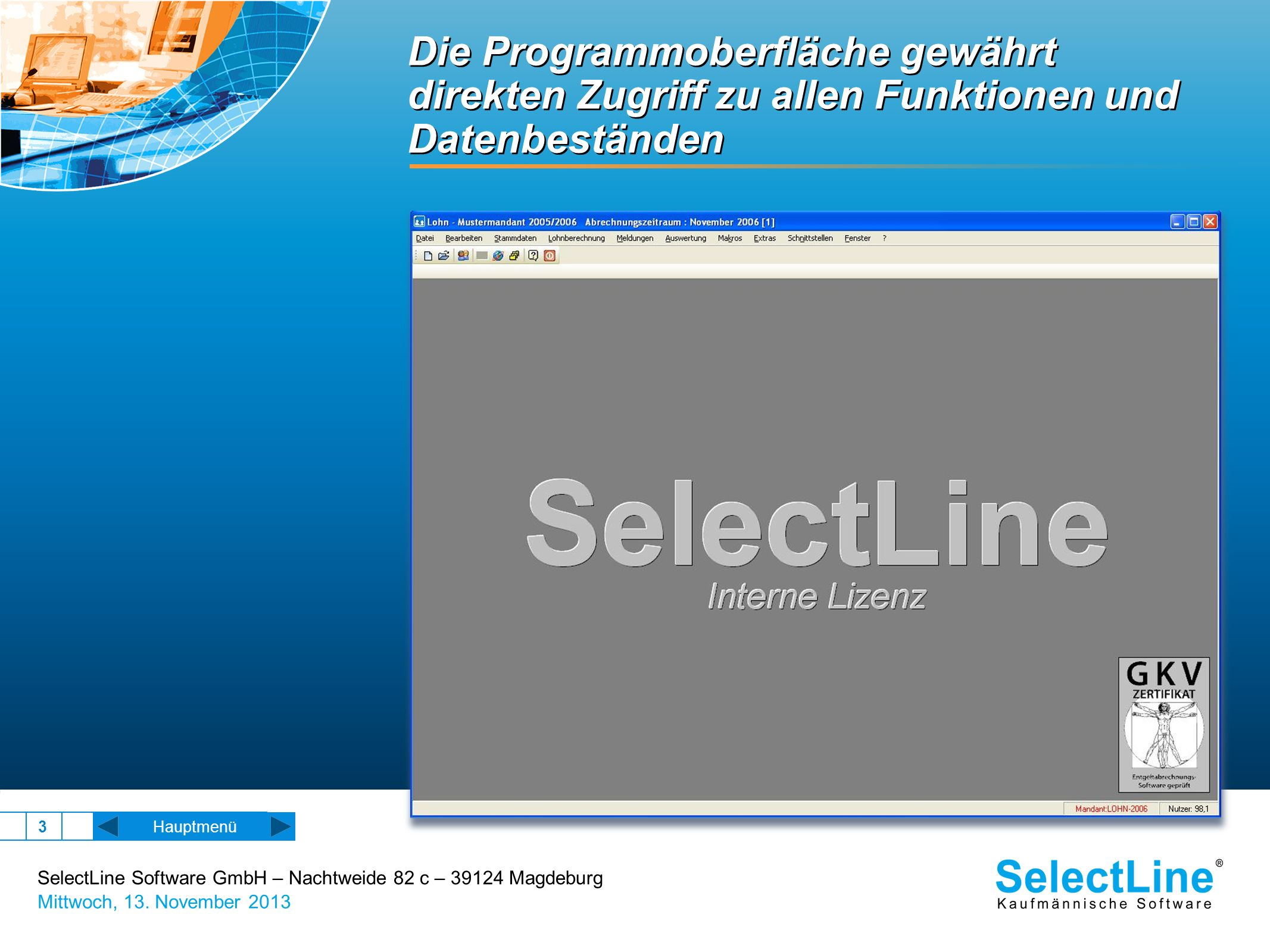 SelectLine Software GmbH – Nachtweide 82 c – 39124 Magdeburg Mittwoch, 13. November 2013 3 Die Programmoberfläche gewährt direkten Zugriff zu allen Fu
