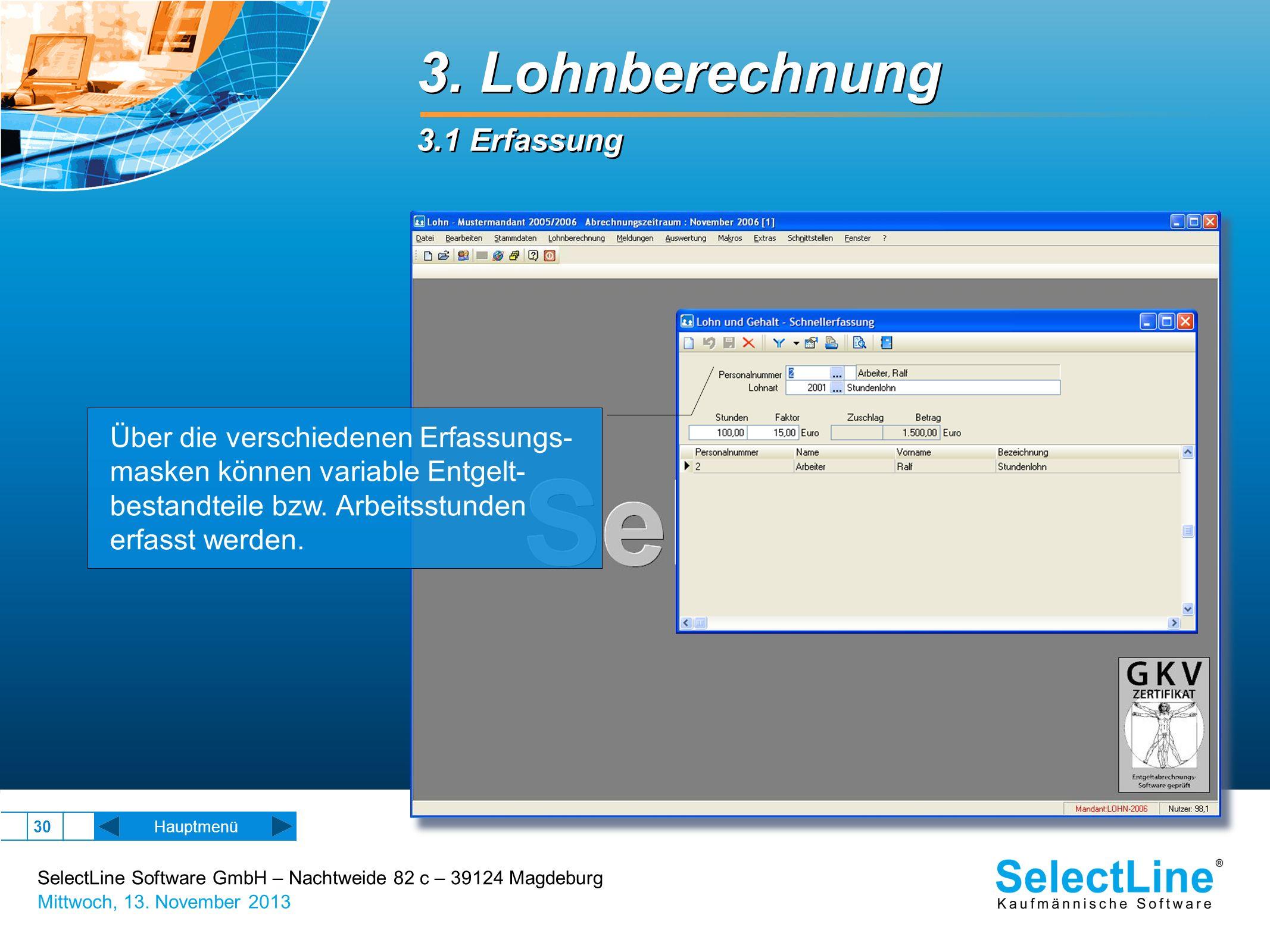 SelectLine Software GmbH – Nachtweide 82 c – 39124 Magdeburg Mittwoch, 13. November 2013 30 Hauptmenü Über die verschiedenen Erfassungs- masken können