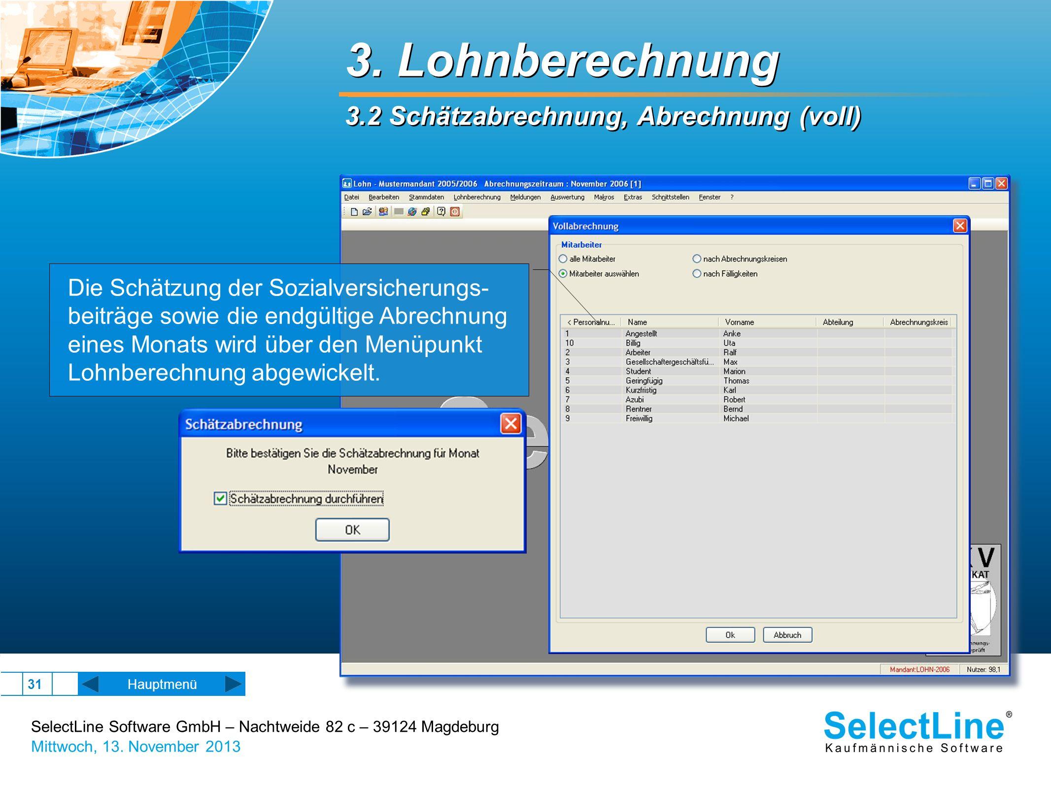 SelectLine Software GmbH – Nachtweide 82 c – 39124 Magdeburg Mittwoch, 13. November 2013 31 Hauptmenü Die Schätzung der Sozialversicherungs- beiträge