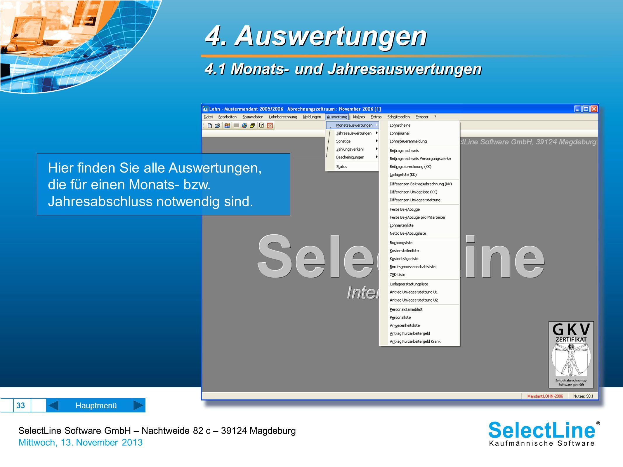 SelectLine Software GmbH – Nachtweide 82 c – 39124 Magdeburg Mittwoch, 13. November 2013 33 Hauptmenü 4. Auswertungen 4.1 Monats- und Jahresauswertung