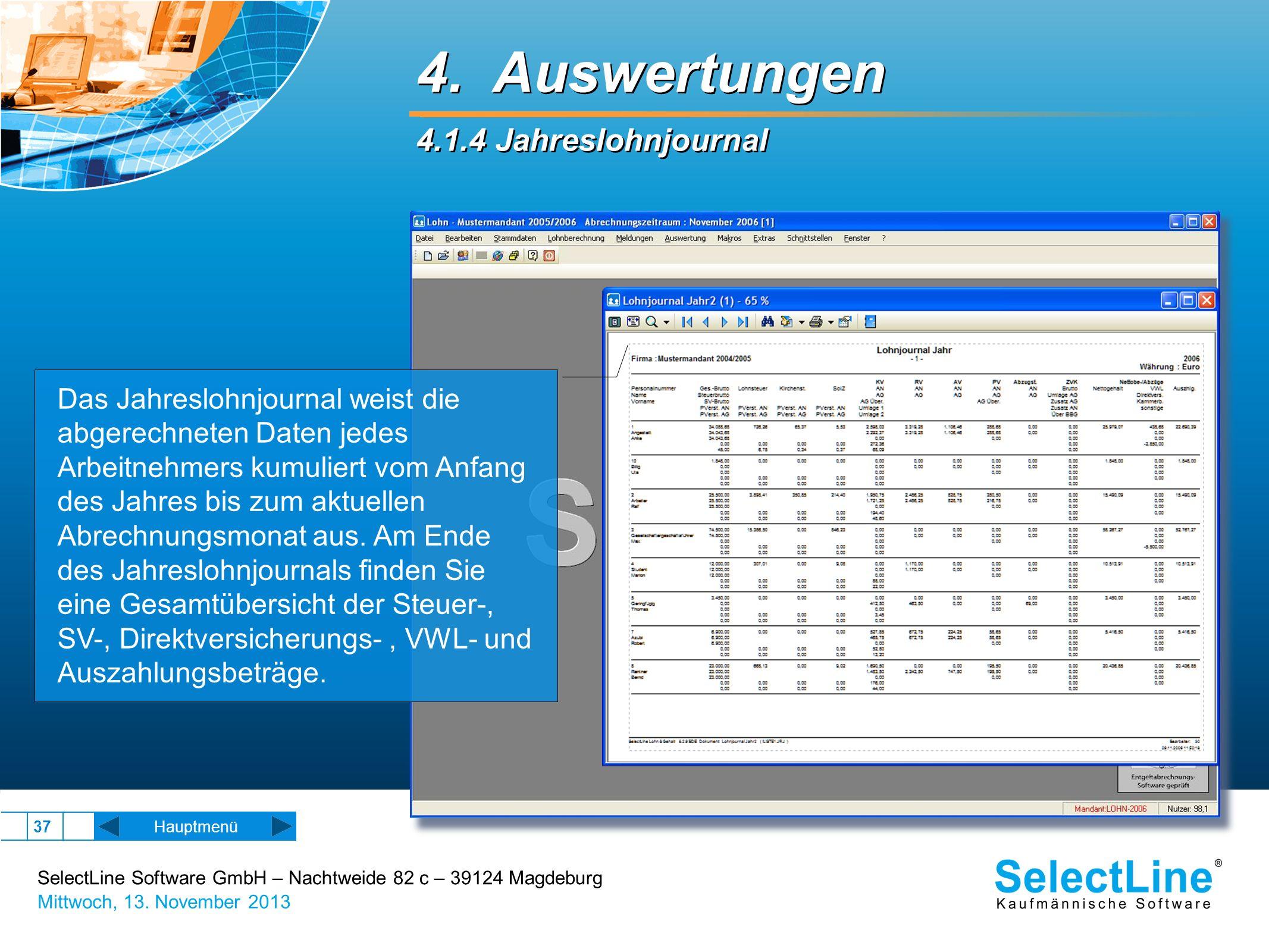 SelectLine Software GmbH – Nachtweide 82 c – 39124 Magdeburg Mittwoch, 13. November 2013 37 Hauptmenü 4. Auswertungen 4.1.4 Jahreslohnjournal 4. Auswe