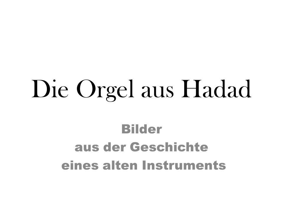 Die Orgel aus Hadad Bilder aus der Geschichte eines alten Instruments