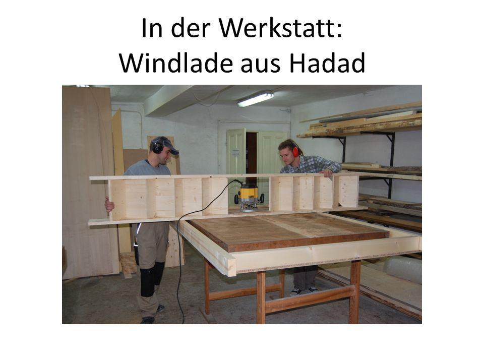 In der Werkstatt: Windlade aus Hadad