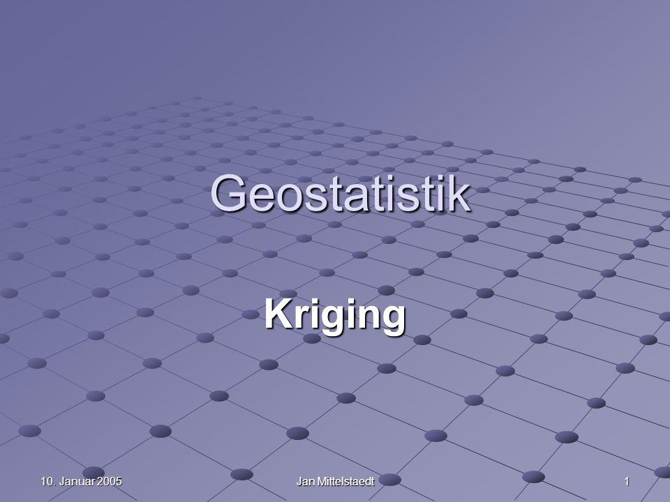 10. Januar 2005 Jan Mittelstaedt 1 Geostatistik Kriging