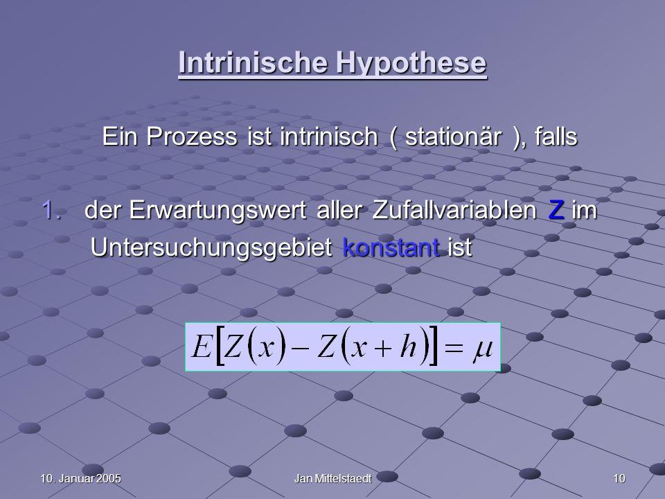 1010. Januar 2005Jan Mittelstaedt Intrinische Hypothese Ein Prozess ist intrinisch ( stationär ), falls 1.der Erwartungswert aller Zufallvariablen Z i