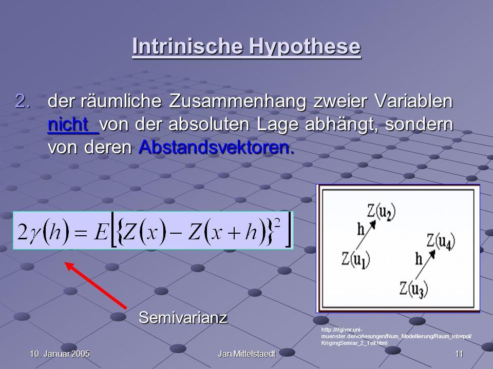 1110. Januar 2005Jan Mittelstaedt Intrinische Hypothese 2.der räumliche Zusammenhang zweier Variablen nicht von der absoluten Lage abhängt, sondern vo