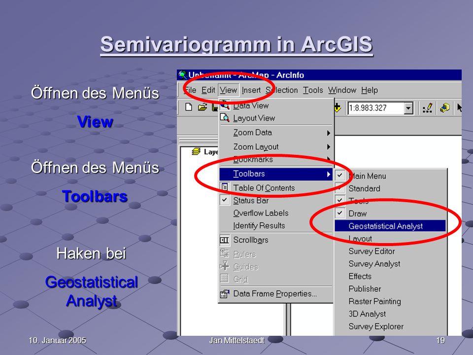 1910. Januar 2005Jan Mittelstaedt Semivariogramm in ArcGIS Öffnen des Menüs View Toolbars Haken bei Geostatistical Analyst