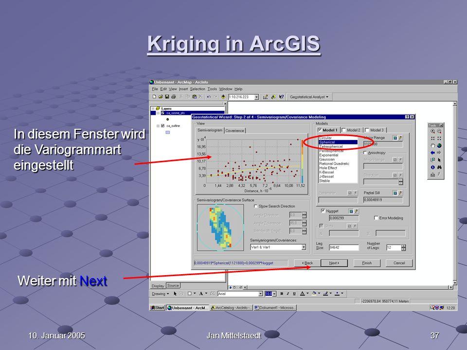 3710. Januar 2005Jan Mittelstaedt Kriging in ArcGIS In diesem Fenster wird die Variogrammart eingestellt Weiter mit Next