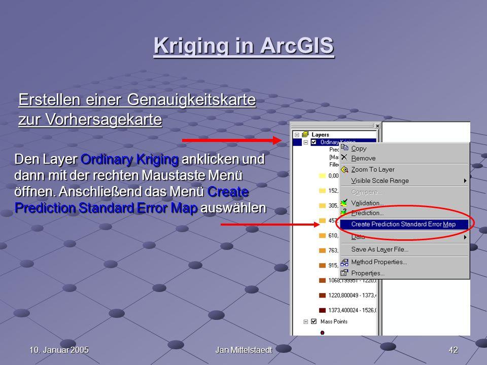4210. Januar 2005Jan Mittelstaedt Kriging in ArcGIS Erstellen einer Genauigkeitskarte zur Vorhersagekarte Den Layer Ordinary Kriging anklicken und dan